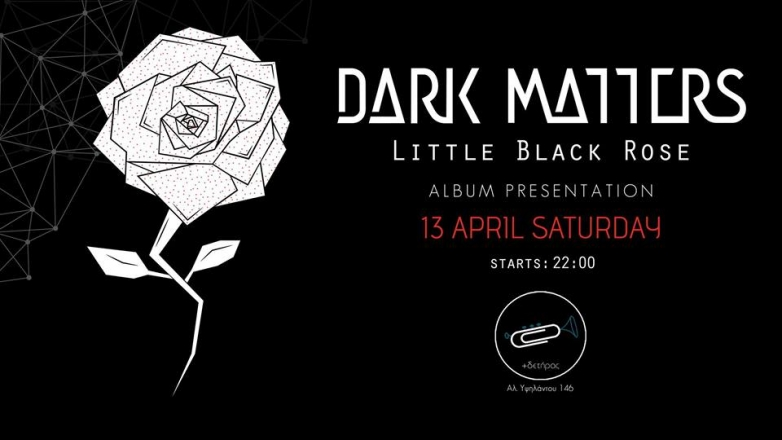 "DarkMatters Live Act:: Album Presentation ""Little Black Rose"""